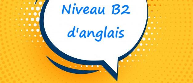 Niveau B2 anglais